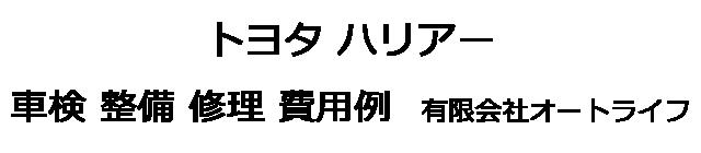 トヨタ ハリアーの車検 整備 修理 費用例 有限会社オートライフ
